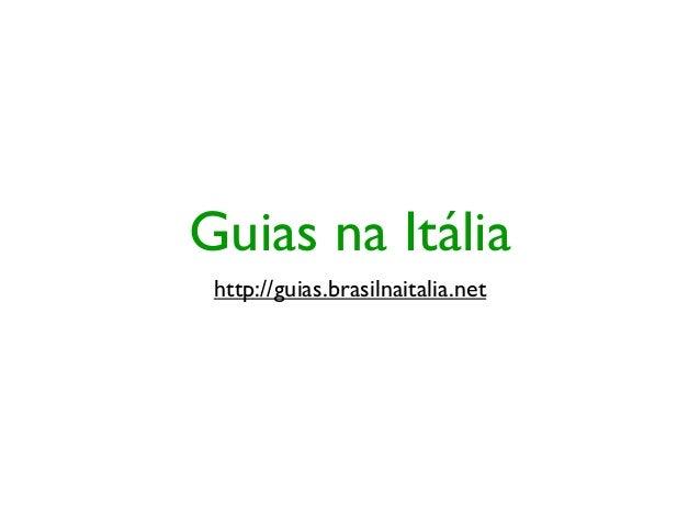 Guias na Itália http://guias.brasilnaitalia.net