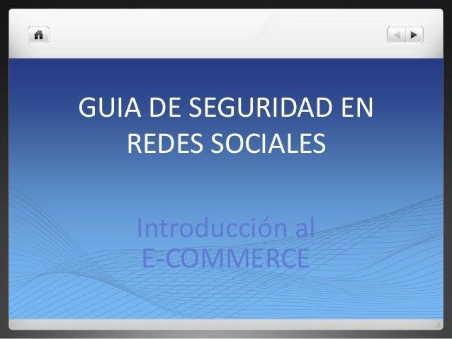 GUIA DE SEGURIDAD EN   REDES SOCIALES   Introducción al    E-COMMERCE