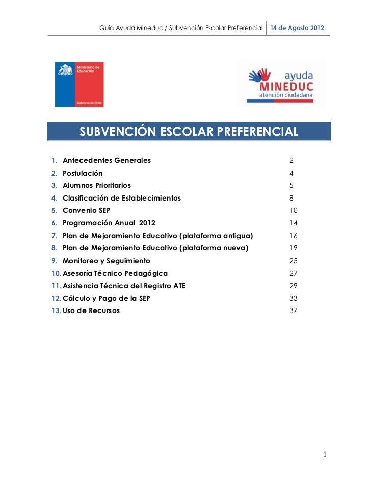 Guía Ayuda Mineduc / Subvención Escolar Preferencial   14 de Agosto 2012        SUBVENCIÓN ESCOLAR PREFERENCIAL1. Antecede...