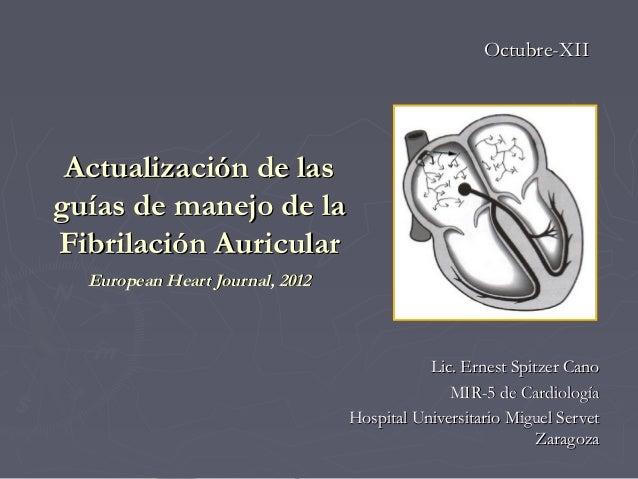 Octubre-XII Actualización de lasguías de manejo de laFibrilación Auricular  European Heart Journal, 2012                  ...