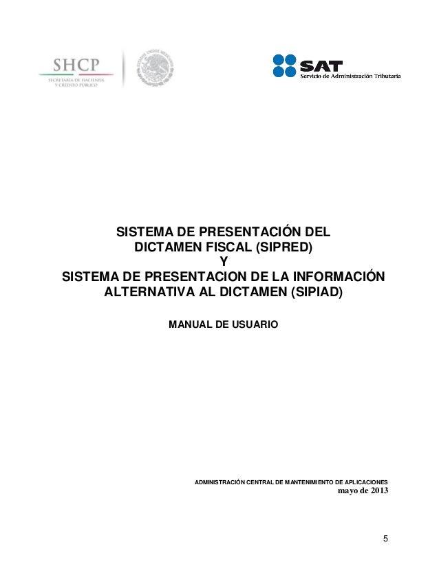 5SISTEMA DE PRESENTACIÓN DELDICTAMEN FISCAL (SIPRED)YSISTEMA DE PRESENTACION DE LA INFORMACIÓNALTERNATIVA AL DICTAMEN (SIP...