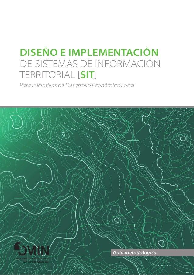 DISEÑO E IMPLEMENTACIÓN     DE SISTEMAS DE INFORMACIÓN     TERRITORIAL [SIT]     Para Iniciativas de Desarrollo Económico ...
