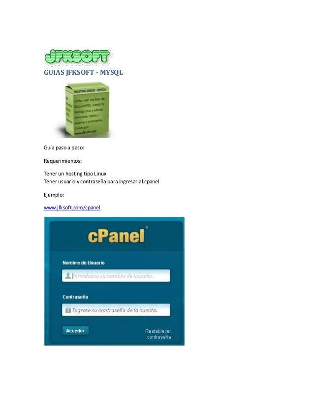 GUIAS JFKSOFT - MYSQLGuía paso a paso:Requerimientos:Tener un hosting tipo LinuxTener usuario y contraseña para ingresar a...