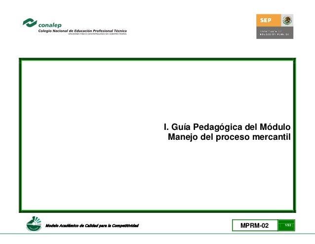 I. Guía Pedagógica del Módulo                                                       Manejo del proceso mercantilModelo Aca...