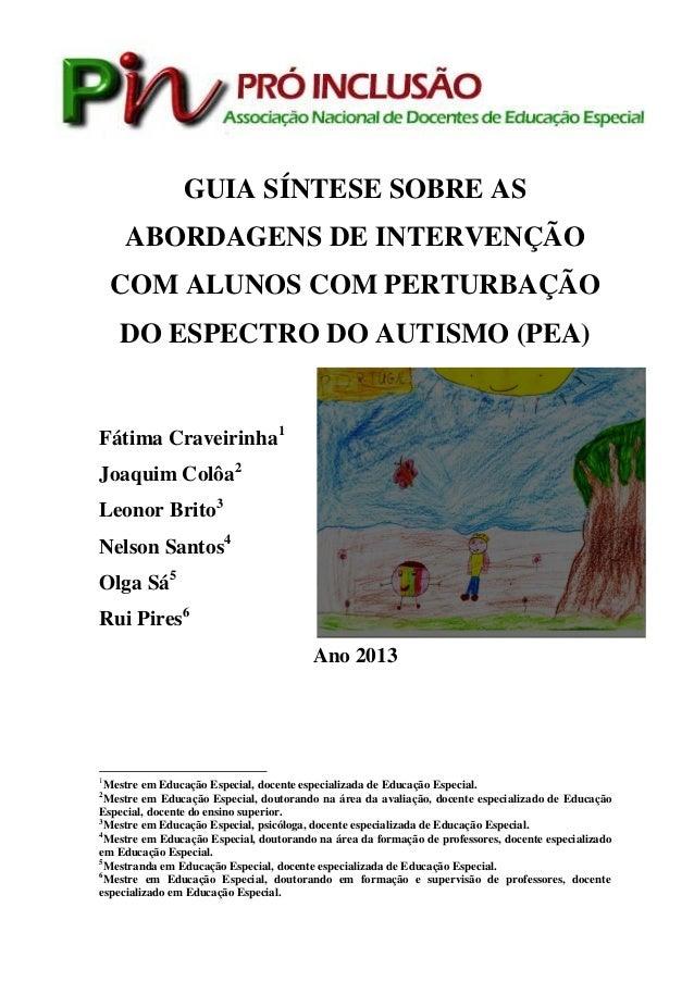 GUIA SÍNTESE SOBRE AS ABORDAGENS DE INTERVENÇÃO COM ALUNOS COM PERTURBAÇÃO DO ESPECTRO DO AUTISMO (PEA) Fátima Craveirinha...