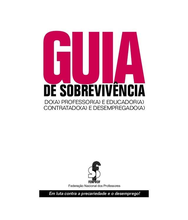 GUIADE SOBREVIVÊNCIADO(A) PROFESSOR(A) E EDUCADOR(A)CONTRATADO(A) E DESEMPREGADO(A)          Federação Nacional dos Profes...