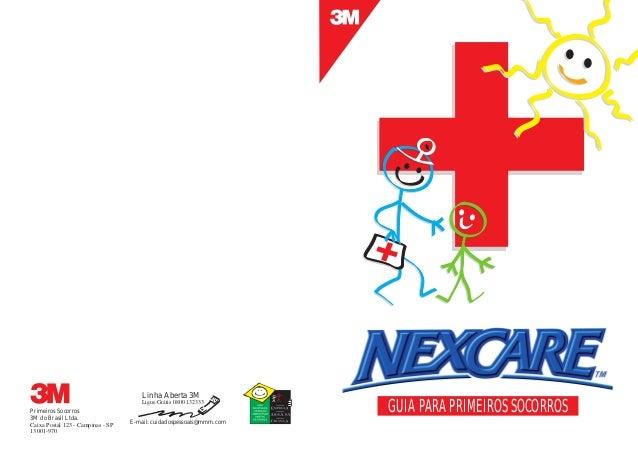 Primeiros Socorros 3M do Brasil Ltda. Caixa Postal 123 - Campinas - SP 13001-970 GUIA PARA PRIMEIROS SOCORROS E-mail: cuid...