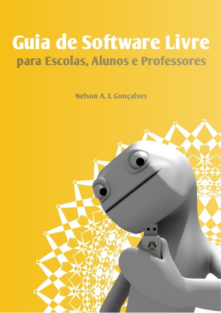 Guia de Software Livre para Escolas, Alunos e Professores     Autor:  Nelson A. F. Gonçalves     Capa:  João Alberto (www....