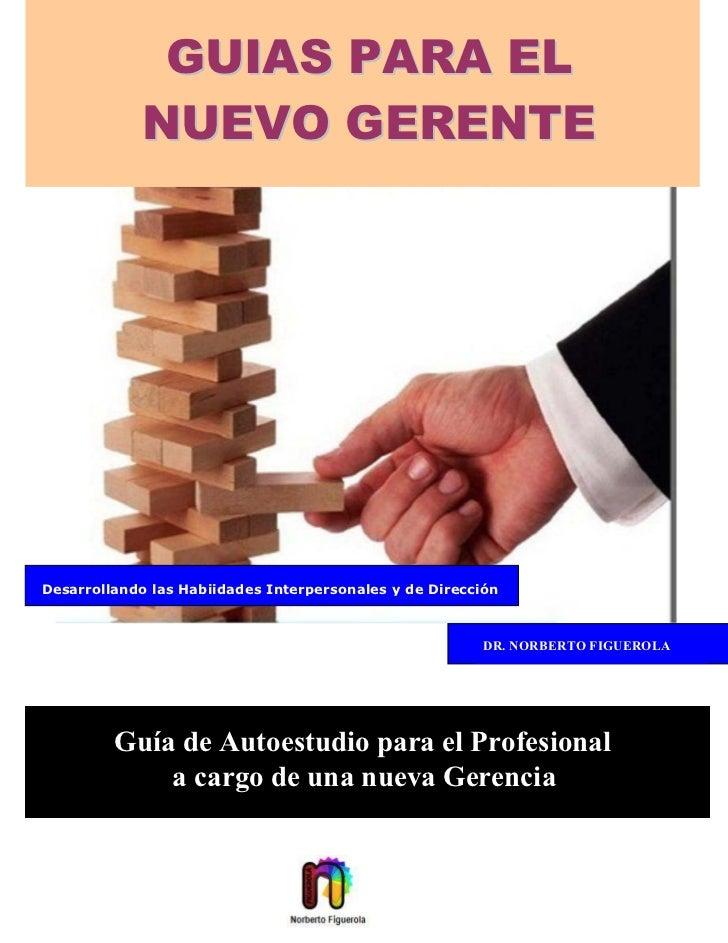 GUIAS PARA EL             NUEVO GERENTE     Desarrollando las Habiidades Interpersonales y de Dirección                   ...