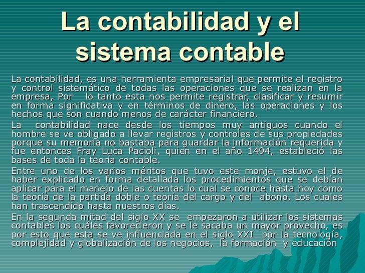La contabilidad y el sistema contable La contabilidad, es una herramienta empresarial que permite el registro y control si...
