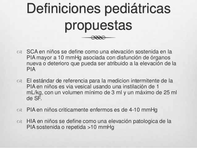Postulados de consenso WSACS 2013  Recomendaciones  Medir PIA en todo paciente crítico con cualquier factor de riesgo co...