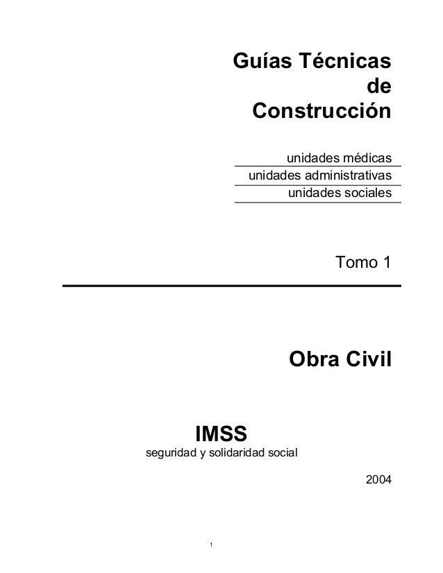 Guías Técnicas de Construcción unidades médicas unidades administrativas unidades sociales  Tomo 1  Obra Civil IMSS seguri...