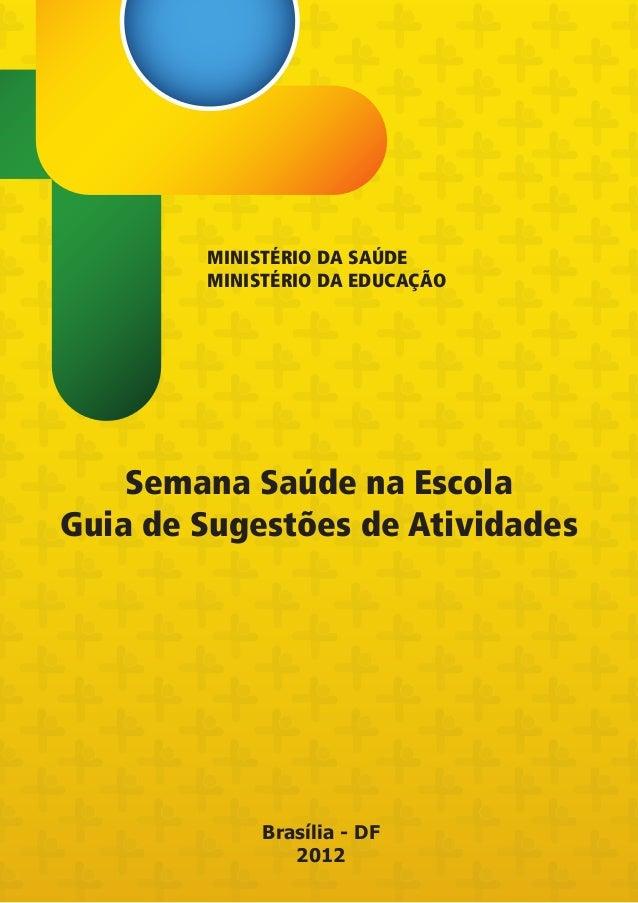 MINISTÉRIO DA SAÚDE        MINISTÉRIO DA EDUCAÇÃO    Semana Saúde na EscolaGuia de Sugestões de Atividades             Bra...