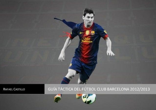 ~1~RAFAEL CASTILLO   GUÍA TÁCTICA DEL FÚTBOL CLUB BARCELONA 2012/2013