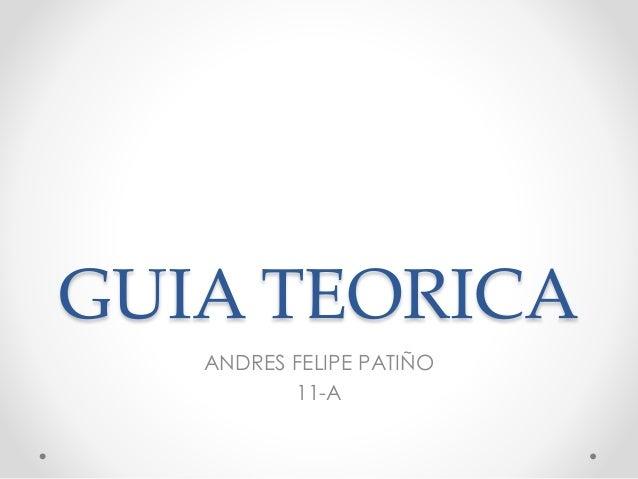 GUIA TEORICA ANDRES FELIPE PATIÑO 11-A