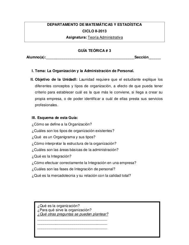 DEPARTAMENTO DE MATEMÁTICAS Y ESTADÍSTICA CICLO II-2013 Asignatura: Teoría Administrativa GUÍA TEÓRICA # 3 Alumno(a):_____...