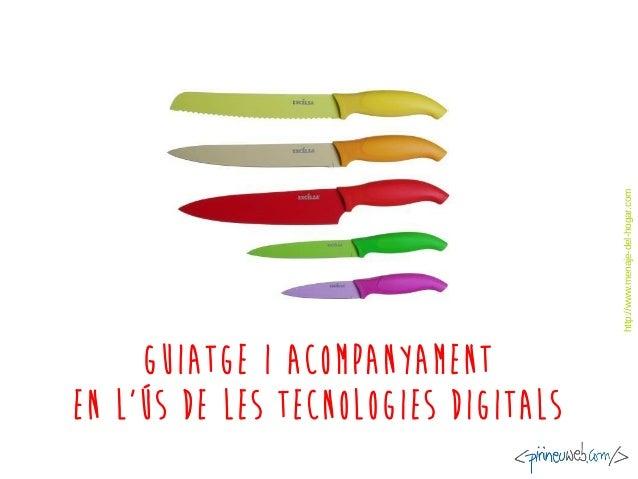Guiatge i acompanyament en l'ús de les tecnologies digitals http://www.menaje-del-hogar.com