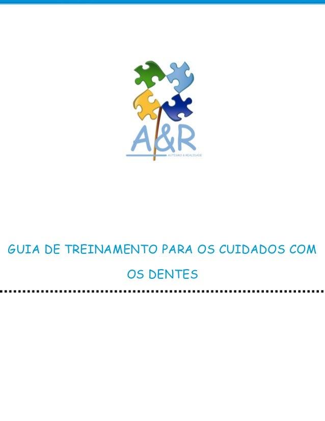 GUIA DE TREINAMENTO PARA OS CUIDADOS COM  OS DENTES