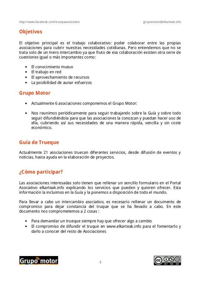 http://www.facebook.com/truequeasociativo grupomotor@elkarteak.infoObjetivosEl objetivo principal es el trabajo colaborati...