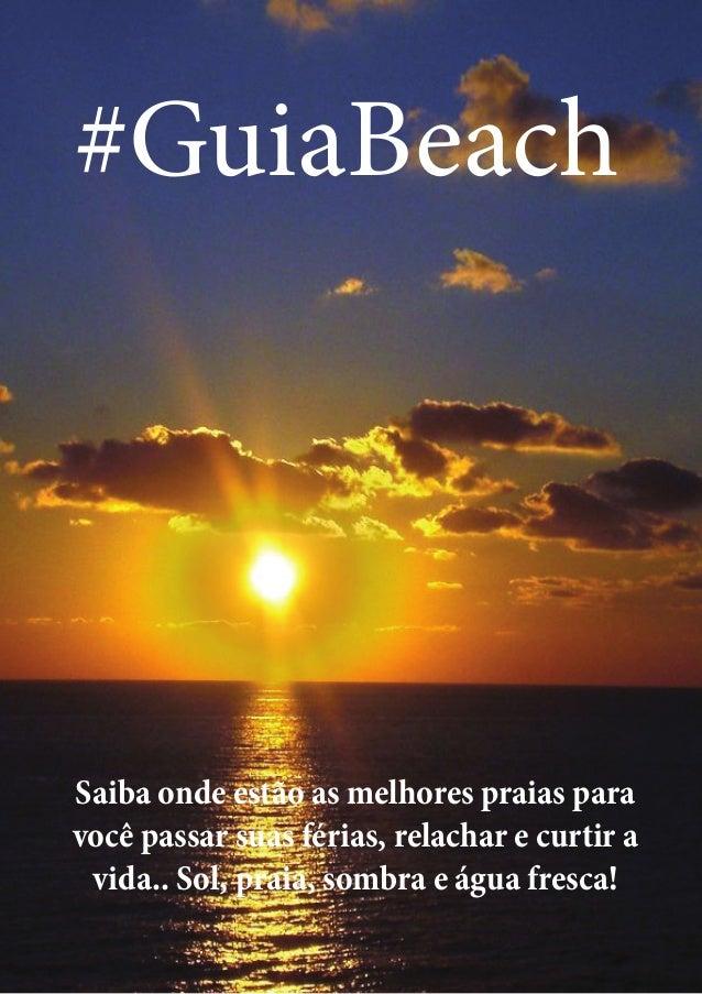 #GuiaBeach  Saiba onde estão as melhores praias para  você passar suas férias, relachar e curtir a  vida.. Sol, praia, som...