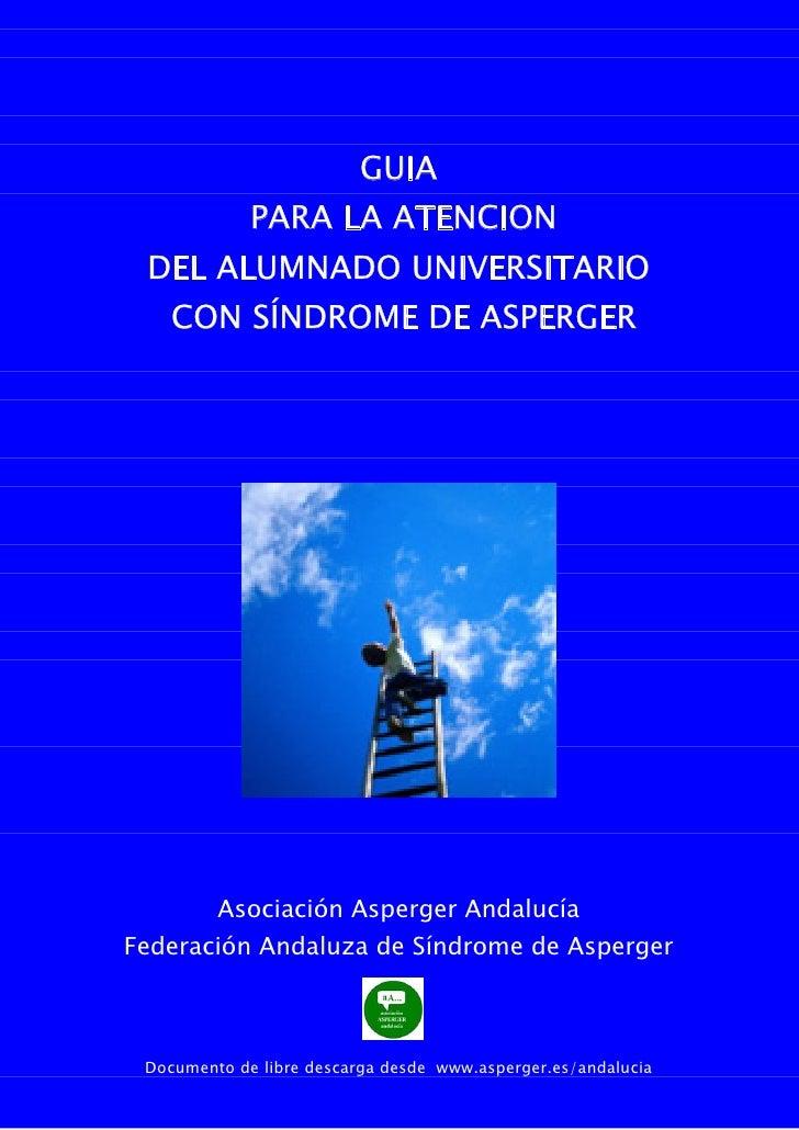 GUIA             PARA LA ATENCION DEL ALUMNADO UNIVERSITARIO    CON SÍNDROME DE ASPERGER         Asociación Asperger Andal...