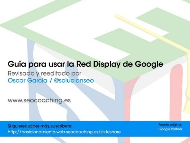 La Red de Display marca la diferencia. La Red de Display de Google