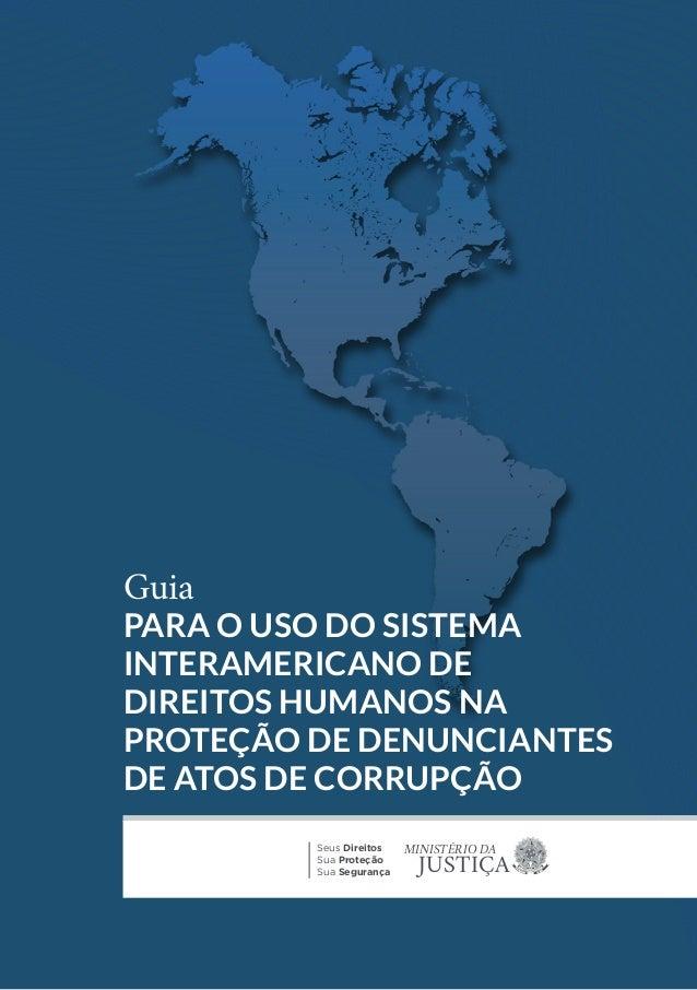 Guia  PARA O USO DO SISTEMA  INTERAMERICANO DE  DIREITOS HUMANOS NA  PROTEÇÃO DE DENUNCIANTES  DE ATOS DE CORRUPÇÃO  Seus ...
