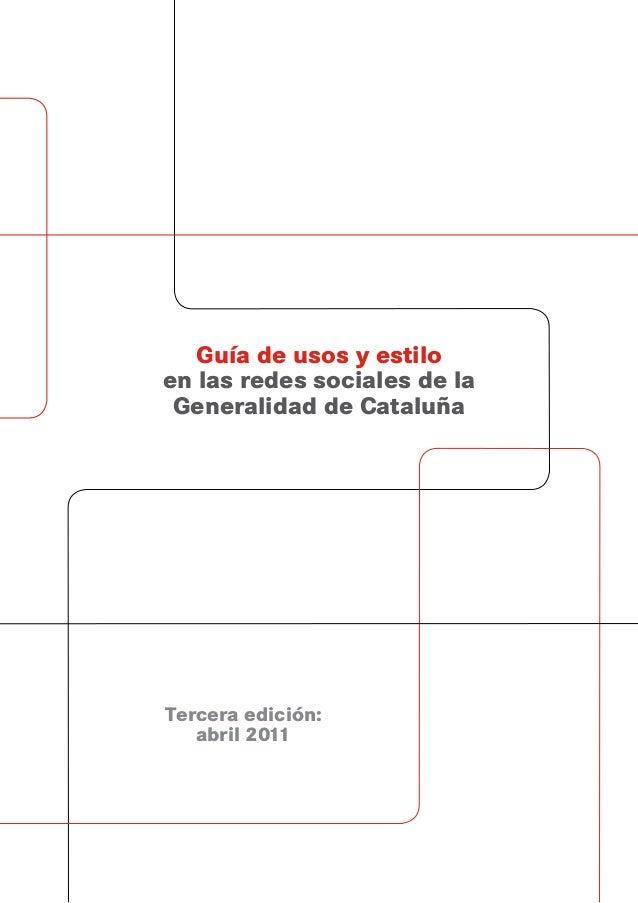 Guía de usos y estiloen las redes sociales de la Generalidad de CataluñaTercera edición:   abril 2011