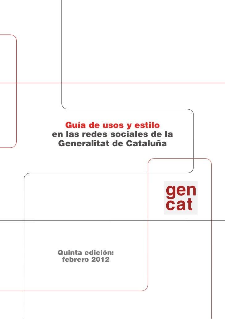 Guía de usos y estiloen las redes sociales de la Generalitat de Cataluña Quinta edición:  febrero 2012
