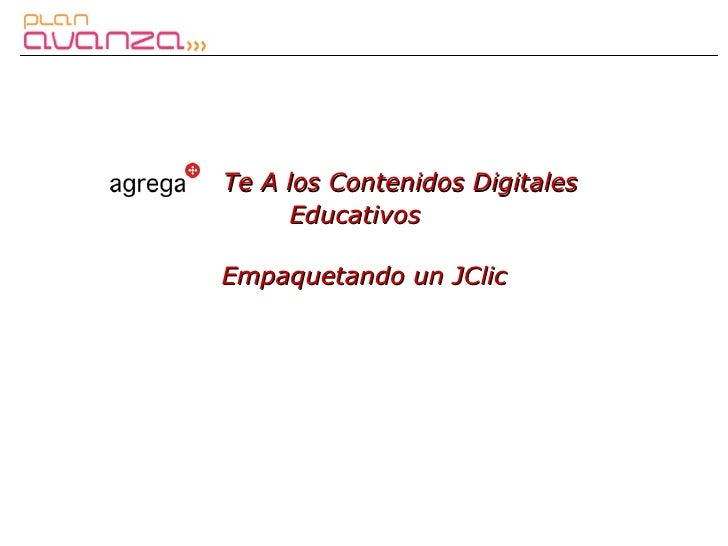 Te A los Contenidos Digitales      Educativos  Empaquetando un JClic