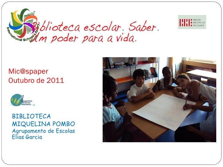 Mic@spaperOutubro de 2011BIBLIOTECAMIQUELINA POMBOAgrupamento de EscolasElias Garcia