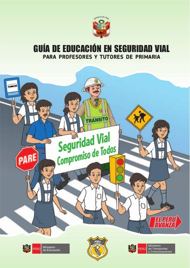 GUÍA DE EDUCACIÓN EN SEGURIDAD VIAL   PARA PROFESORES Y TUTORES DE PRIMARIA           S       ad Vialos         egurid d  ...