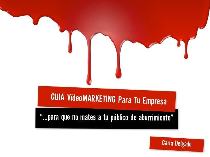 """GUIA VídeoMARKETING Para Tu Empresa""""...para que no mates a tu público de aburrimiento""""                                    ..."""