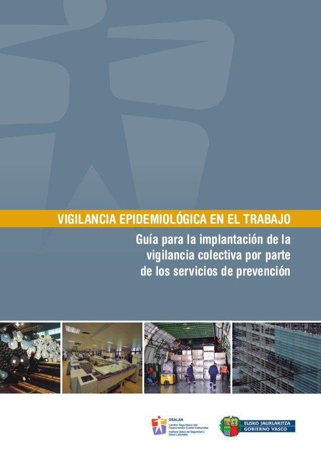 VIGILANCIA EPIDEMIOLÓGICA EN EL TRABAJO Guía para la implantación de la vigilancia colectiva por parte de los servicios de...