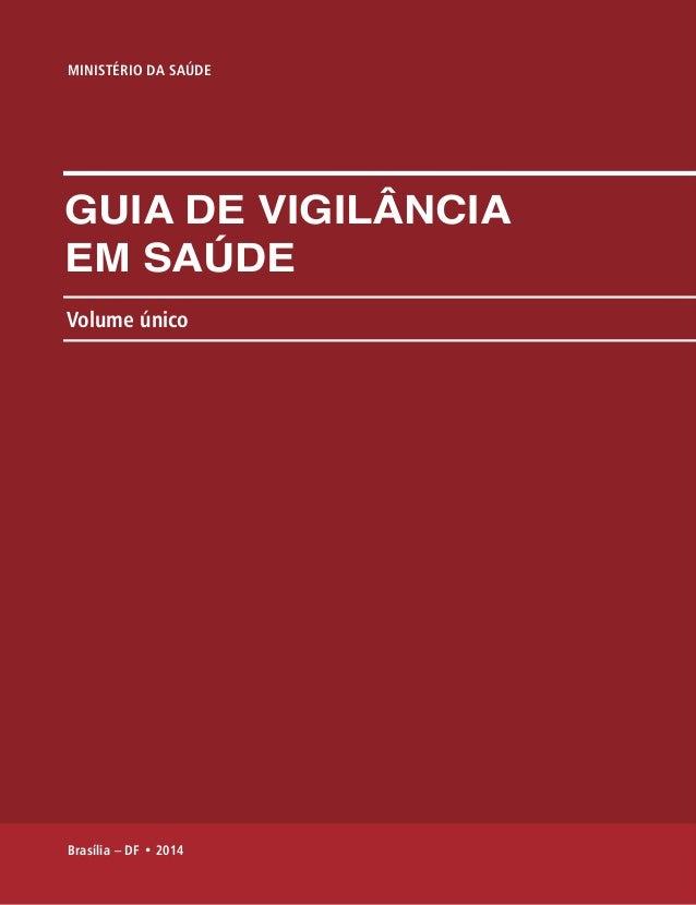 MINISTÉRIO DA SAÚDE  GUIA DE VIGILÂNCIA  EM SAÚDE  Volume único  Brasília – DF • 2014