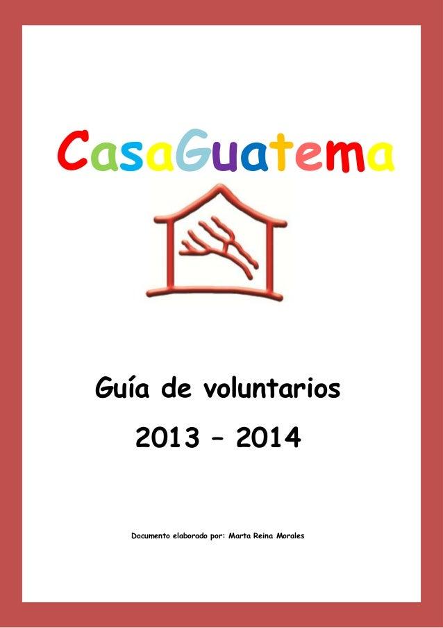 CasaGuatema la Guía de voluntarios 2013 – 2014  Documento elaborado por: Marta Reina Morales
