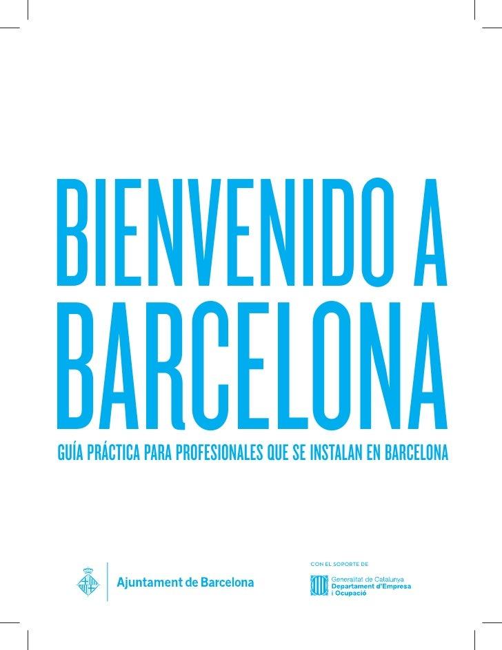BIENVENIDO ABARCELONAGUÍA PRÁCTICA PARA PROFESIONALES QUE SE INSTALAN EN BARCELONA                                       C...