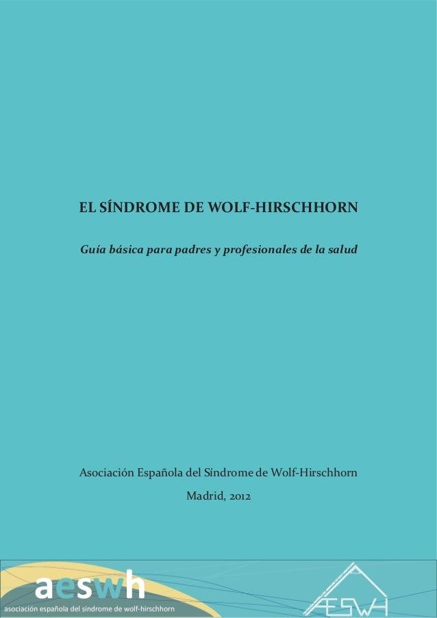 EL SÍNDROME DE WOLF-HIRSCHHORNGuía básica para padres y profesionales de la saludAsociación Española del Síndrome de Wolf-...