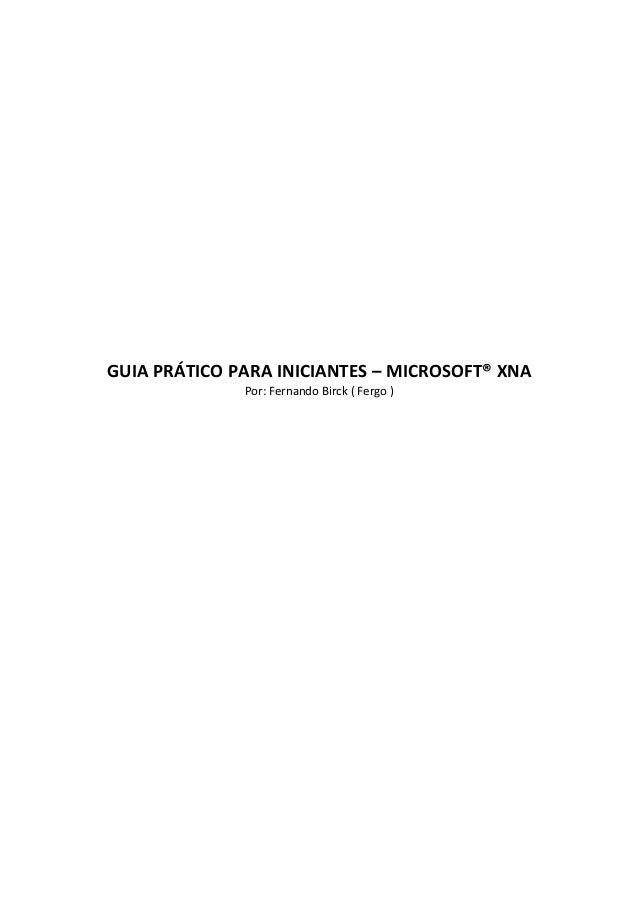 GUIA PRÁTICO PARA INICIANTES – MICROSOFT® XNA Por: Fernando Birck ( Fergo )