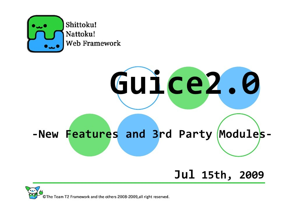 Guice2.0 ‐New Features and 3rd Party Modules‐                        Jul 15th, 2009