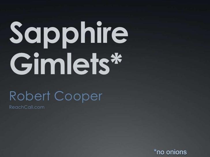 Sapphire Gimlets* <br />Robert Cooper<br />ReachCall.com<br />*no onions<br />