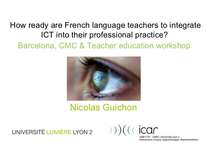 How ready are French language teachers to integrate ICT into their professional practice?   Barcelona, CMC & Teacher educa...