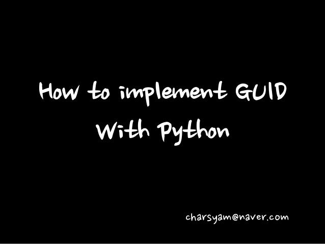How to implement GUID With Python  charsyam@naver.com