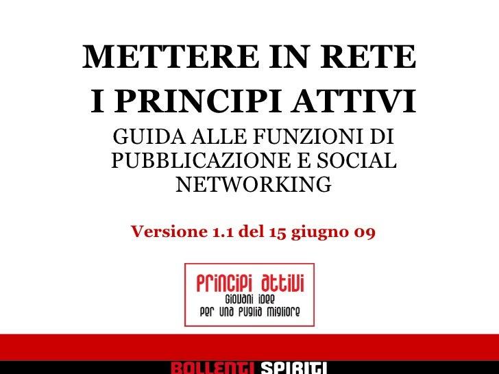 METTERE IN RETE  I PRINCIPI ATTIVI GUIDA ALLE FUNZIONI DI PUBBLICAZIONE E SOCIAL NETWORKING Versione 1.2 del 13 settembre 09