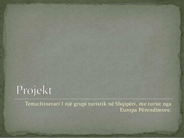 Tema:Itinerari I një grupi turistik në Shqipëri, me turist nga Europa Përendimore.