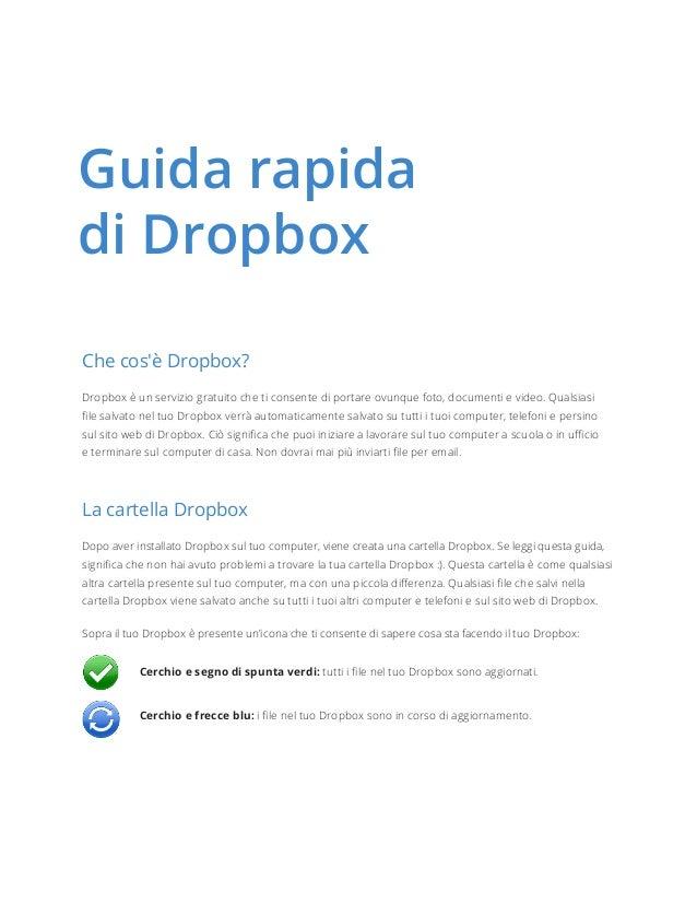 Guida rapida diDropbox Che cos'è Dropbox? Dropbox è un servizio gratuito che ti consente di portare ovunque foto, documen...