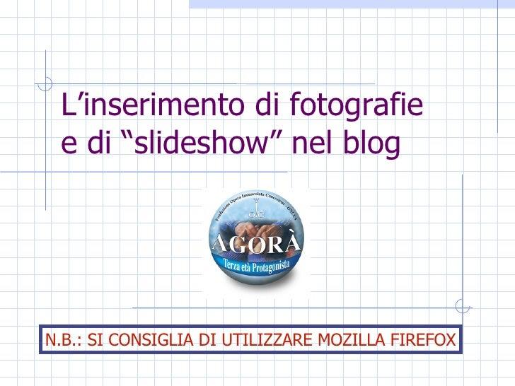 """L'inserimento di fotografie e di """"slideshow"""" nel blog N.B.: SI CONSIGLIA DI UTILIZZARE MOZILLA FIREFOX"""