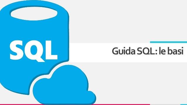 Guida SQL: le basi per iniziare a programmare i database Slide 2