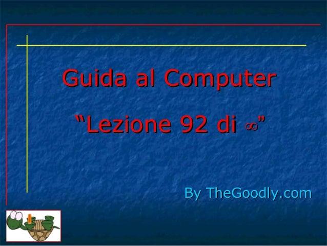 """Guida al Computer """"Lezione 92 di ∞""""          By TheGoodly.com"""