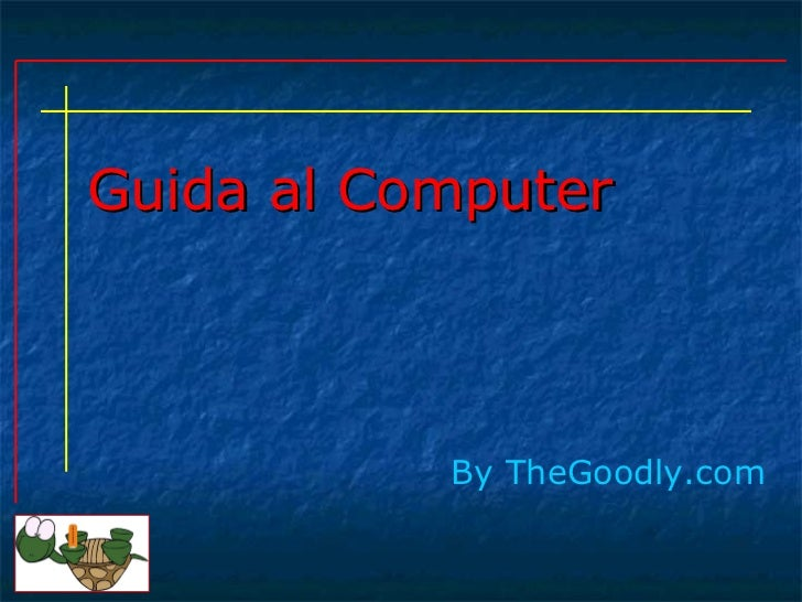 Guida al Computer By   TheGoodly.com